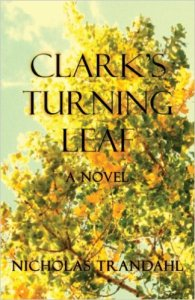 Clark's Turning Leaf by Nicholas Trandahl (published by Swyers Publishing in January 2014)